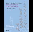 NO VIVA EN ESTE MUNDO VAYA AL MUNDO DE LA FELICIDAD ETERNA Y VIVAMOS ALLI (Hardcover)